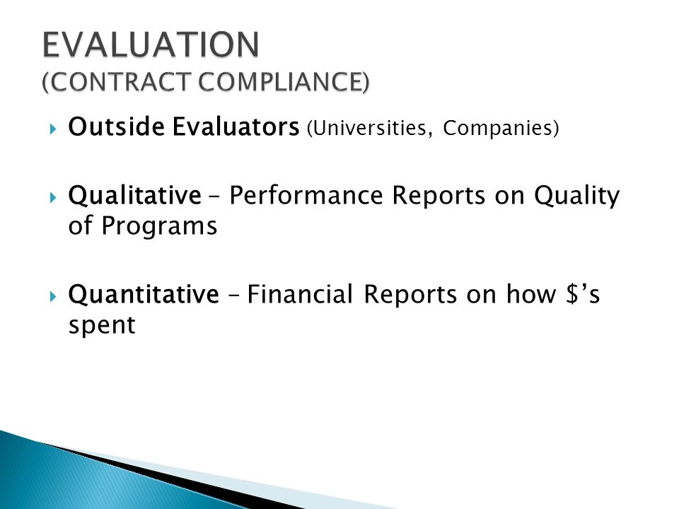 Outside Evaluators (Universities, Companies) Qualitative – Performance Reports on Quality of Programs Quantitative – Financial Reports on how $s spent