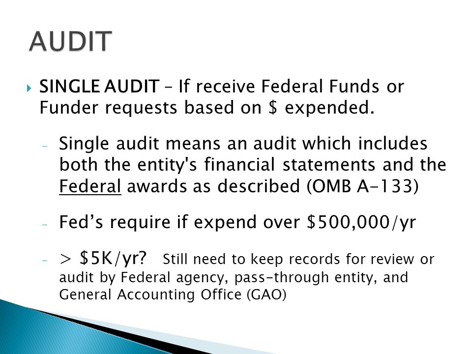 SINGLE AUDIT – If receive Federal Funds or Funder requests based on $ expended.