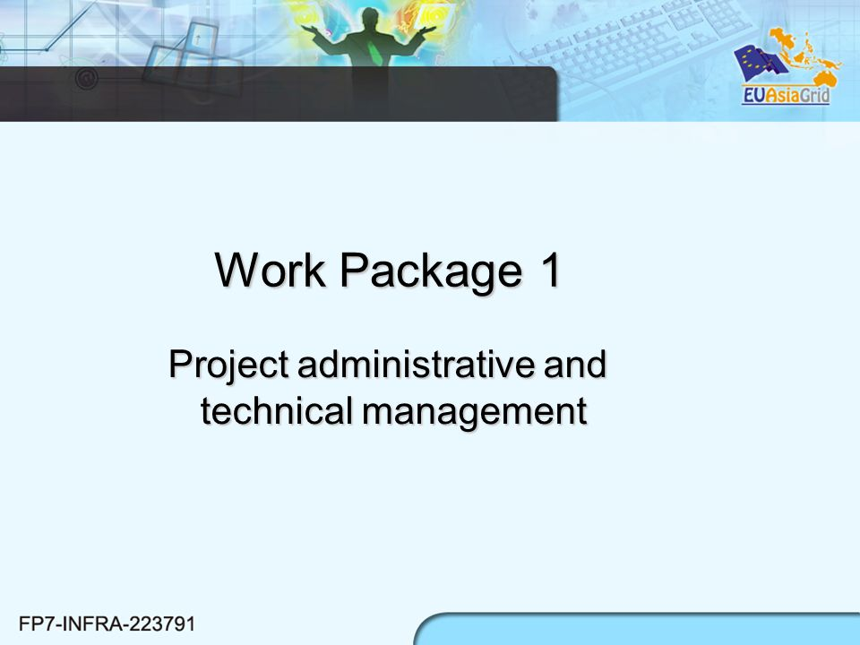WP1 Objectives To correctly and efficiently manage the administrative and technical aspects of the project Description of work WP1.1 Administrative management It will deal with the day by day administrative work necessary to maintain the project in good shape, to ensure timely delivery and to meet the milestones.WP1.1 Administrative management It will deal with the day by day administrative work necessary to maintain the project in good shape, to ensure timely delivery and to meet the milestones.
