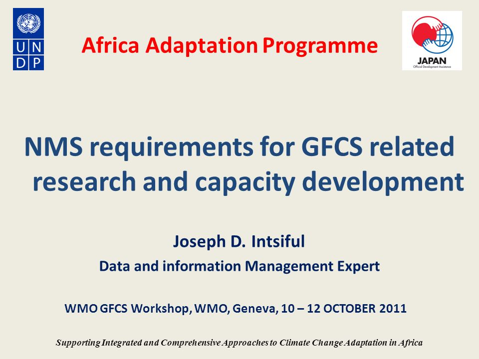 Africa Adaptation Programme NMS requirements for GFCS related research and capacity development Joseph D. Intsiful Data and information Management Exp