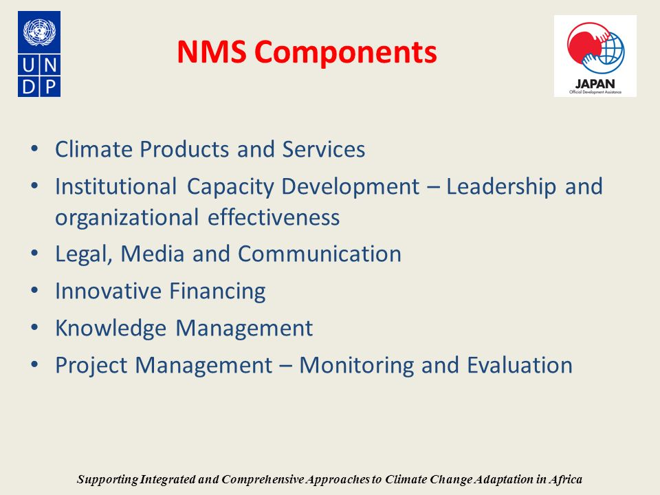 NMS Components Climate Products and Services Institutional Capacity Development – Leadership and organizational effectiveness Legal, Media and Communi