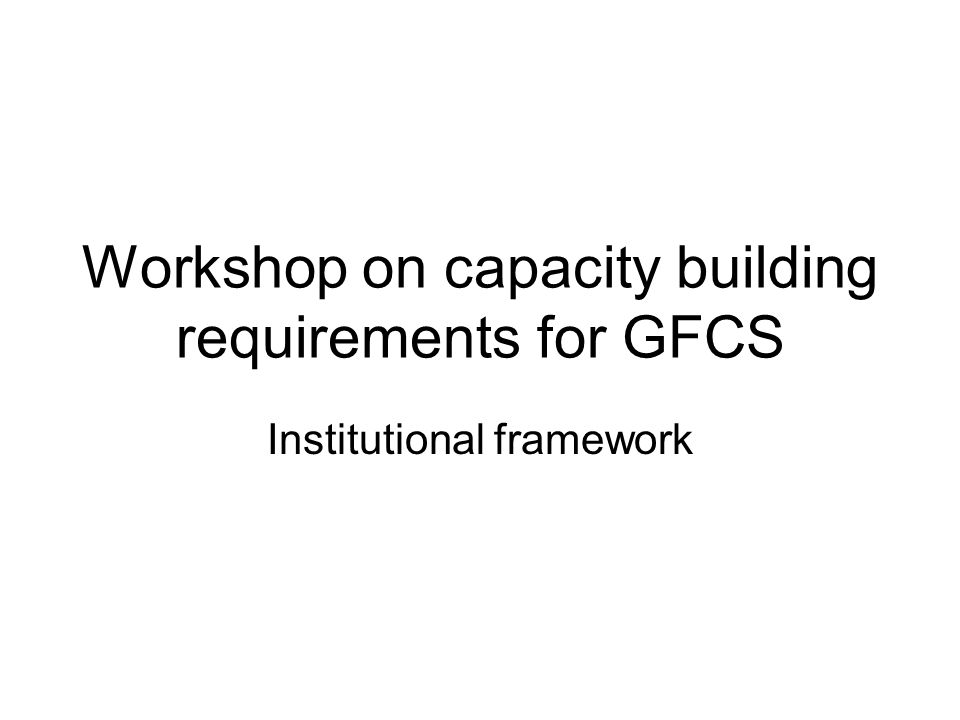 Workshop on capacity building requirements for GFCS Institutional framework
