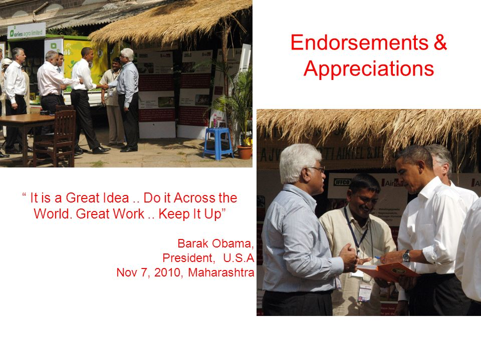 Endorsements & Appreciations It is a Great Idea.. Do it Across the World. Great Work.. Keep It Up Barak Obama, President, U.S.A Nov 7, 2010, Maharasht