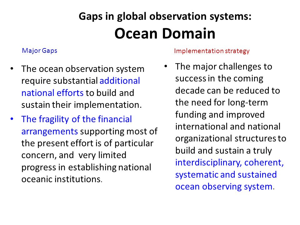 Gaps in global observation systems: Ocean Domain The ocean observation system require substantial additional national efforts to build and sustain their implementation.
