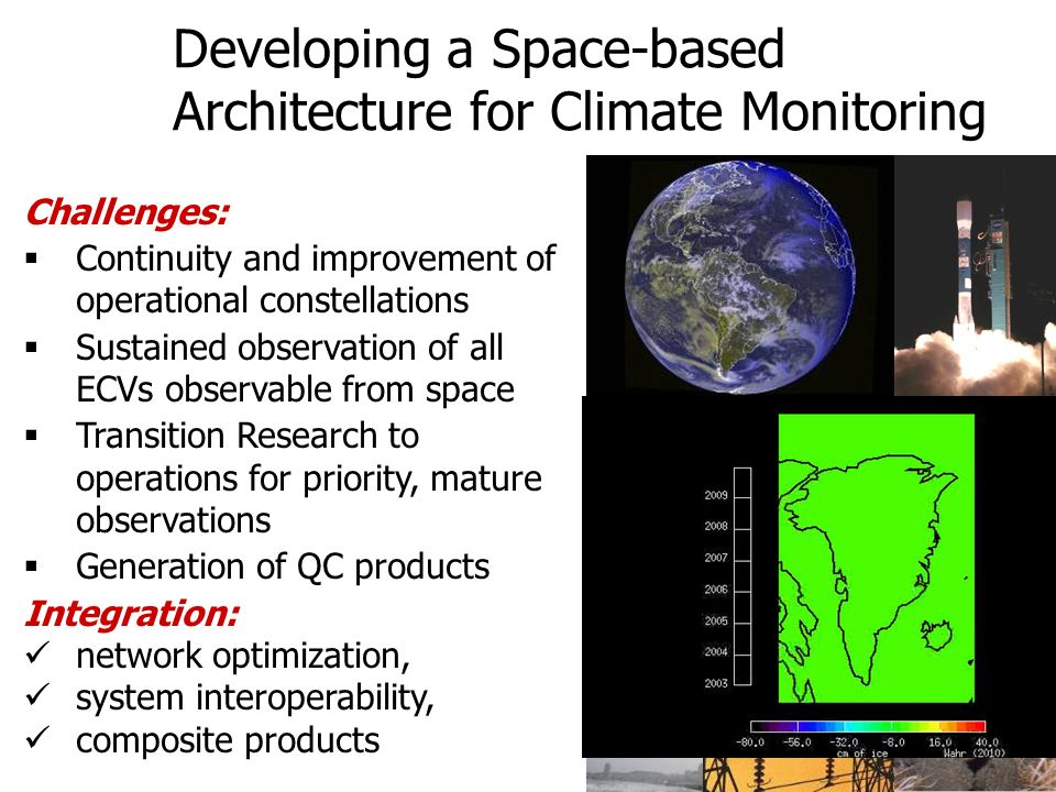 14 Developing a Space-based Architecture for Climate Monitoring Challenges: Continuity and improvement of operational constellations Sustained observation of all ECVs observable from space Transition Research to operations for priority, mature observations Generation of QC products Integration: network optimization, system interoperability, composite products