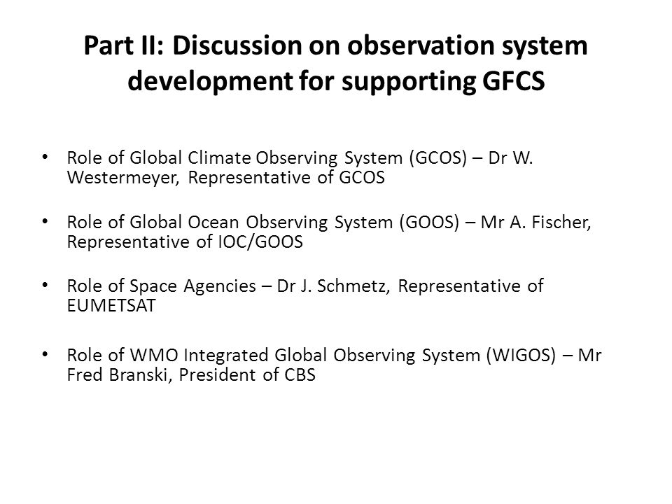 Part II: Discussion on observation system development for supporting GFCS Role of Global Climate Observing System (GCOS) – Dr W.