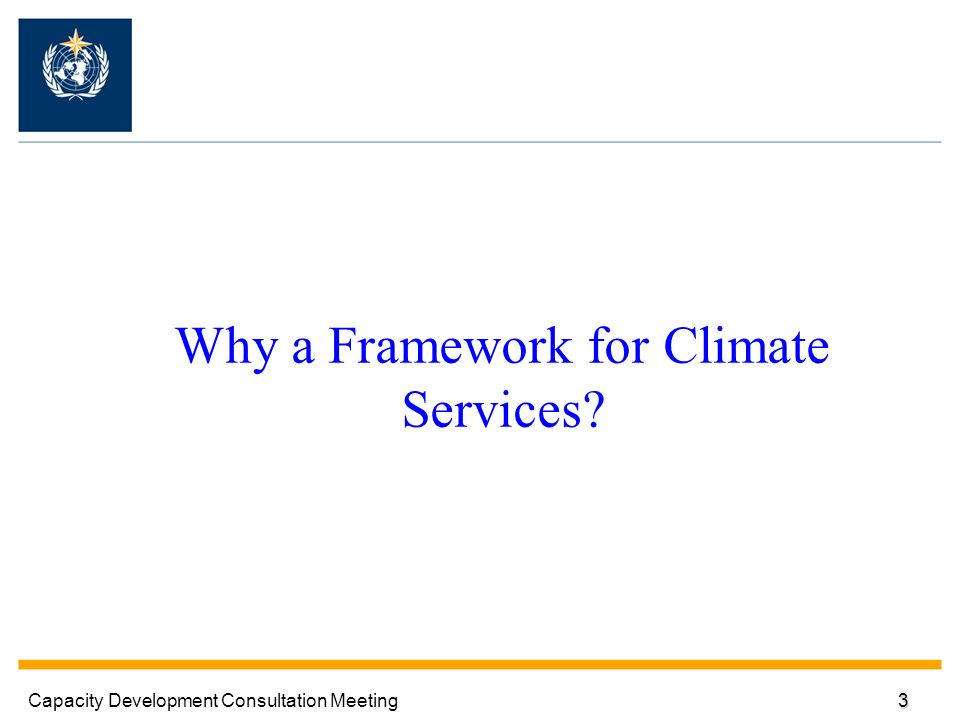 Why a Framework for Climate Services? Capacity Development Consultation Meeting3