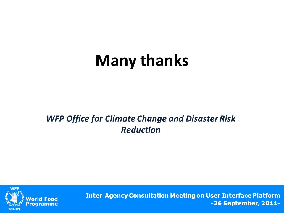 Many thanks Inter-Agency Consultation Meeting on User Interface Platform -26 September, 2011- WFP Office for Climate Change and Disaster Risk Reduction