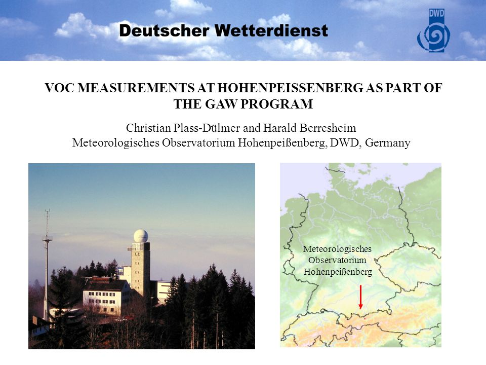 Meteorologisches Observatorium Hohenpeißenberg VOC MEASUREMENTS AT HOHENPEISSENBERG AS PART OF THE GAW PROGRAM Christian Plass-Dülmer and Harald Berre