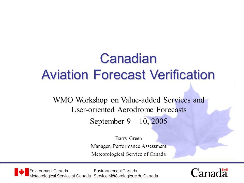 Environment Canada Meteorological Service of Canada Environnement Canada Service Météorologique du Canada Canadian Aviation Forecast Verification WMO