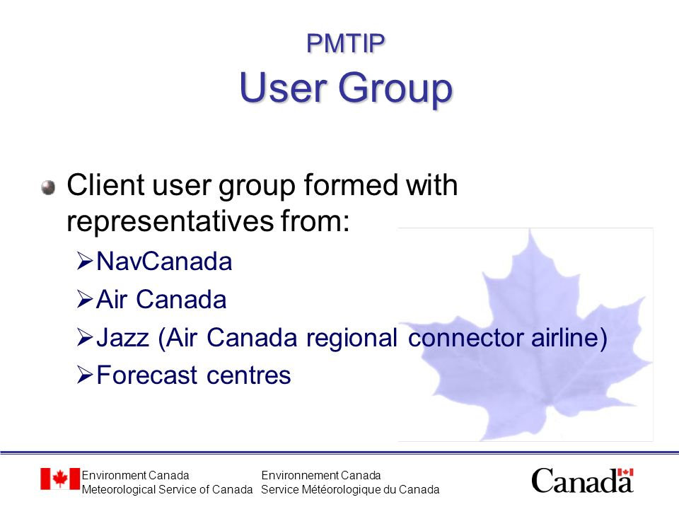 Environment Canada Meteorological Service of Canada Environnement Canada Service Météorologique du Canada PMTIP User Group Client user group formed wi