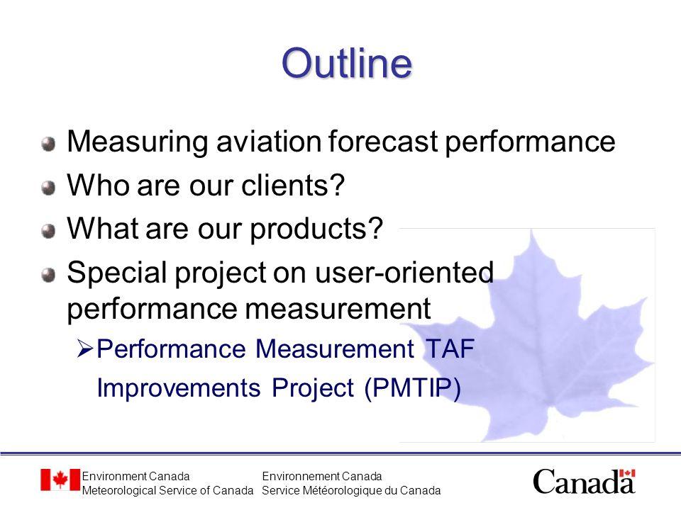 Environment Canada Meteorological Service of Canada Environnement Canada Service Météorologique du Canada Outline Measuring aviation forecast performa