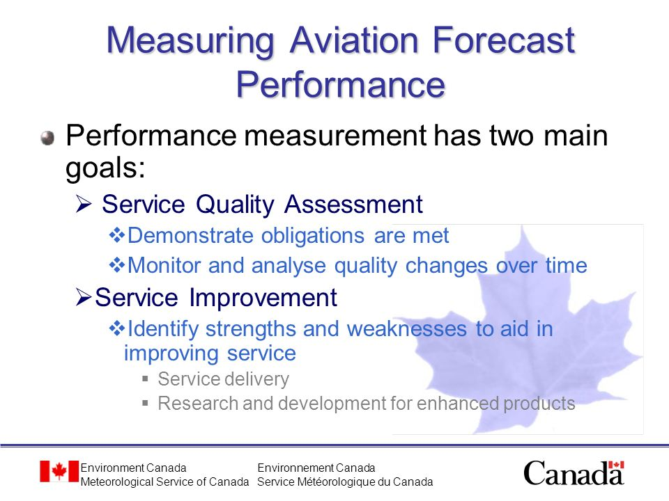 Environment Canada Meteorological Service of Canada Environnement Canada Service Météorologique du Canada Measuring Aviation Forecast Performance Perf