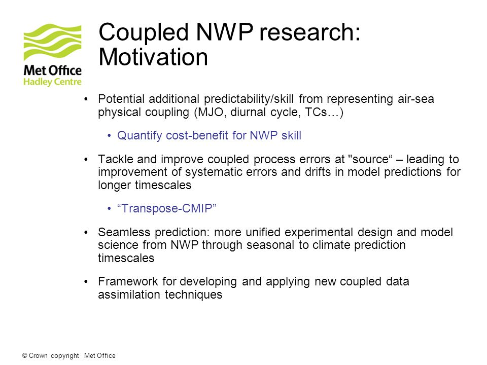 © Crown copyright Met Office Coupled NWP research: Motivation Potential additional predictability/skill from representing air-sea physical coupling (M