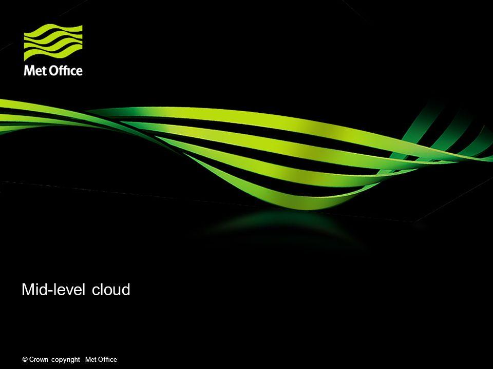© Crown copyright Met Office Mid-level cloud
