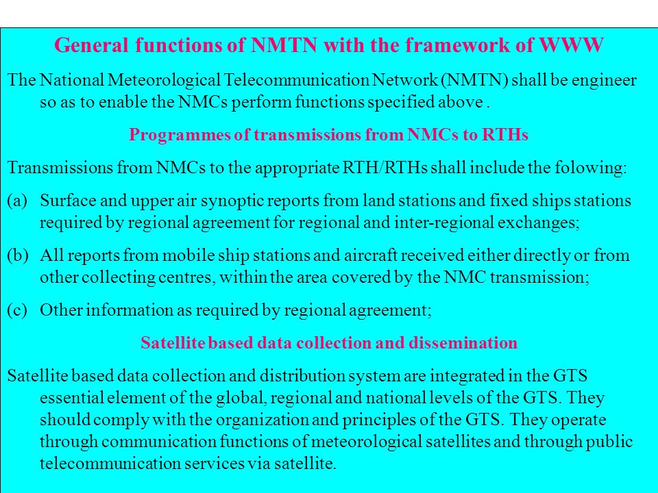 General functions of NMTN with the framework of WWW The National Meteorological Telecommunication Network (NMTN) shall be engineer so as to enable the NMCs perform functions specified above.