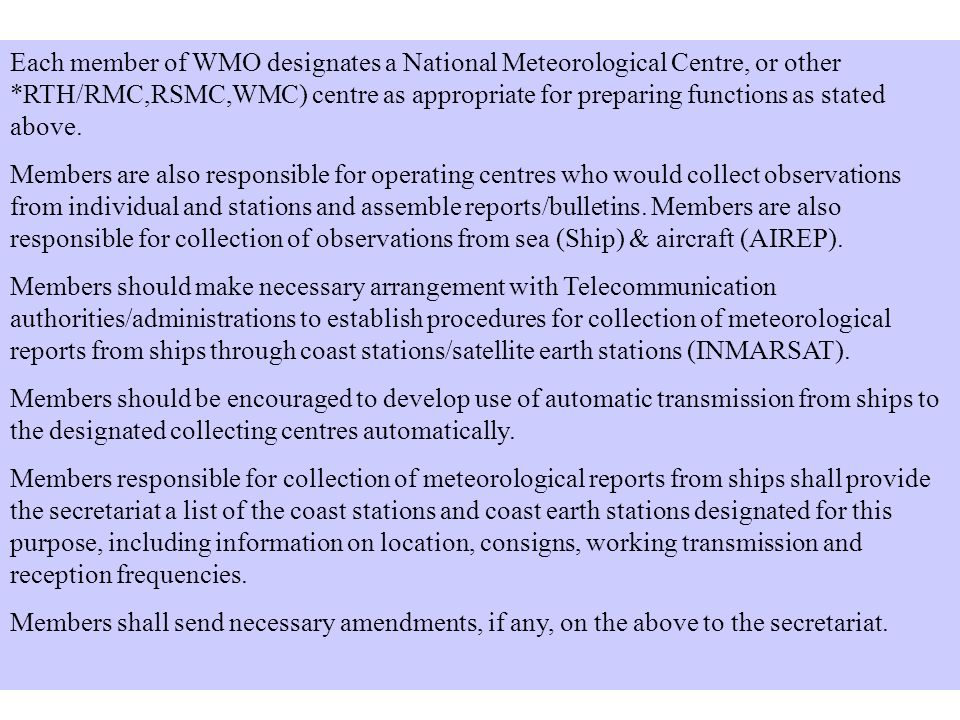 Each member of WMO designates a National Meteorological Centre, or other *RTH/RMC,RSMC,WMC) centre as appropriate for preparing functions as stated above.