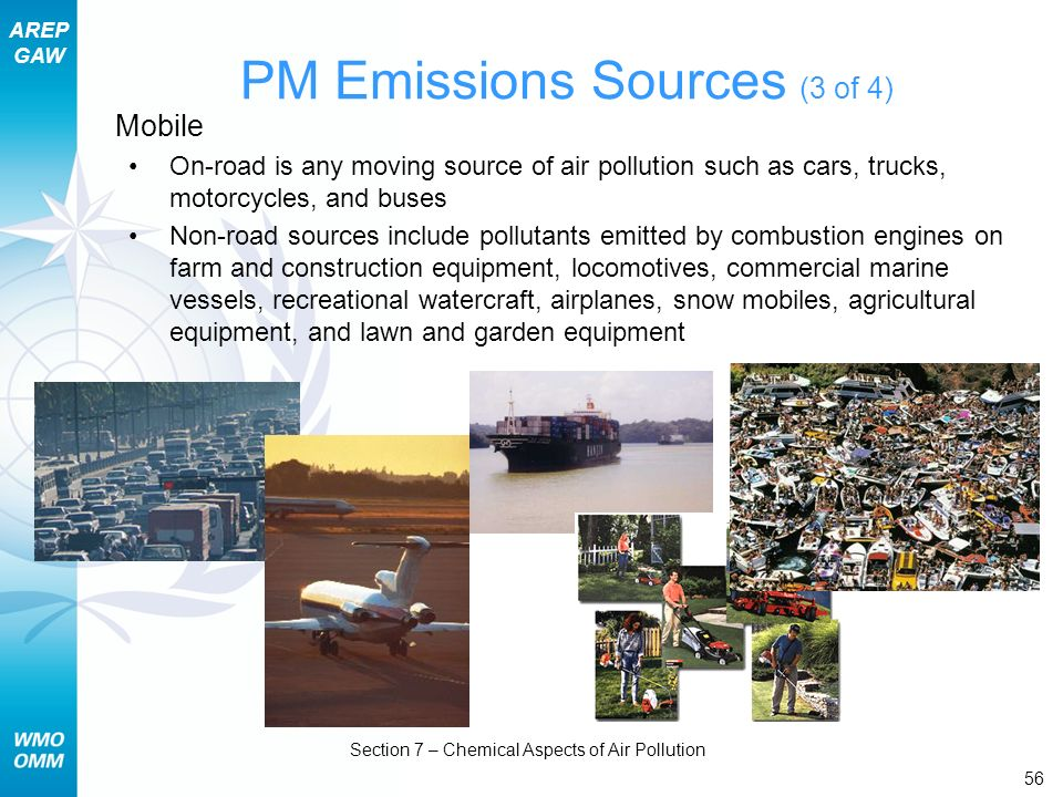 AREP GAW Section 7 – Chemical Aspects of Air Pollution 56 PM Emissions Sources (3 of 4) Mobile On-road is any moving source of air pollution such as c