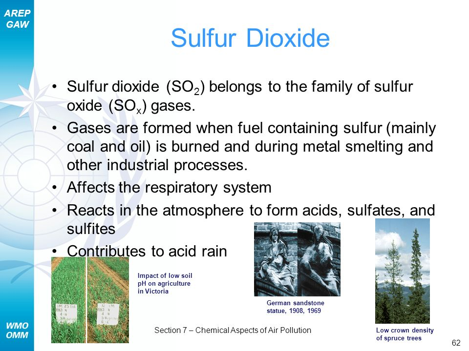 AREP GAW Section 7 – Chemical Aspects of Air Pollution 62 Sulfur Dioxide Sulfur dioxide (SO 2 ) belongs to the family of sulfur oxide (SO x ) gases. G