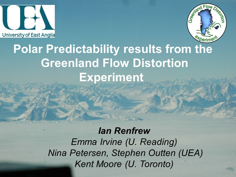 Polar Predictability results from the Greenland Flow Distortion Experiment Ian Renfrew Emma Irvine (U.