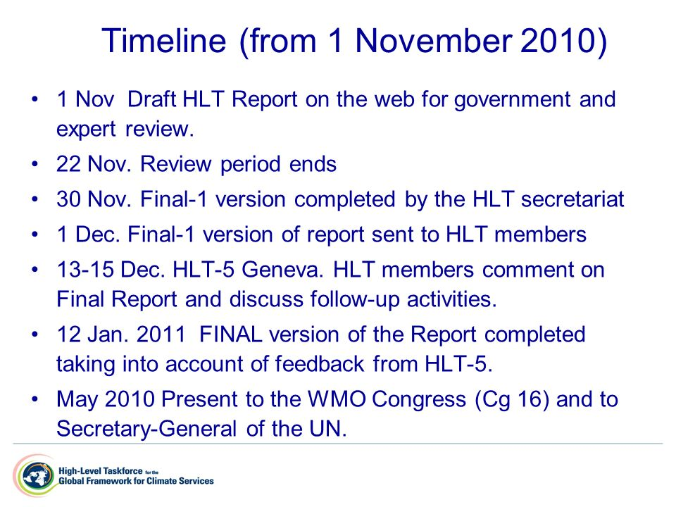 Timeline (from 1 November 2010) 1 Nov Draft HLT Report on the web for government and expert review.