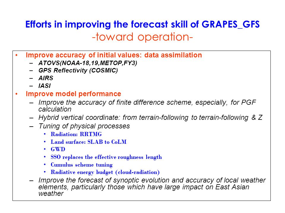 Efforts in improving the forecast skill of GRAPES_GFS -toward operation- Improve accuracy of initial values: data assimilation –ATOVS(NOAA-18,19,METOP