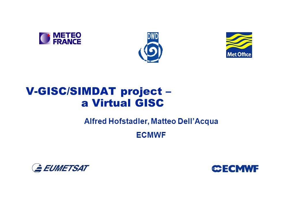 SIMDAT TMB, 15 December 2004 AMD-1 SIMDAT V-GISC/SIMDAT project – a Virtual GISC Alfred Hofstadler, Matteo DellAcqua ECMWF