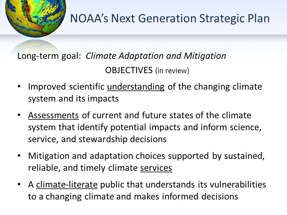 NOAAs Next Generation Strategic Plan Long-term goal: Climate Adaptation and Mitigation OBJECTIVES (in review) Improved scientific understanding of the