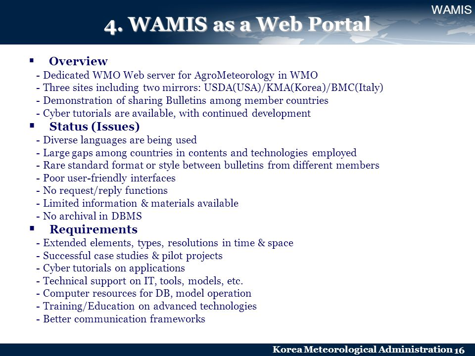 Korea Meteorological Administration 16 4. WAMIS as a Web Portal Overview - Dedicated WMO Web server for AgroMeteorology in WMO - Three sites including