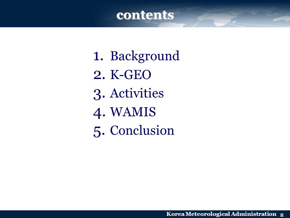 Korea Meteorological Administration 2 contents 1. Background 2. K-GEO 3. Activities 4. WAMIS 5. Conclusion