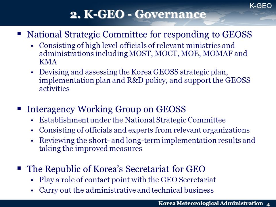Korea Meteorological Administration 4 2. K-GEO - Governance National Strategic Committee for responding to GEOSS Consisting of high level officials of