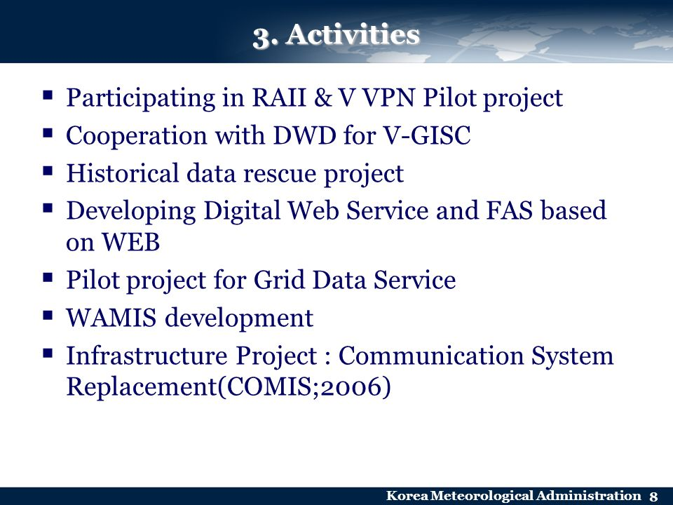 Korea Meteorological Administration 8 3. Activities Participating in RAII & V VPN Pilot project Cooperation with DWD for V-GISC Historical data rescue