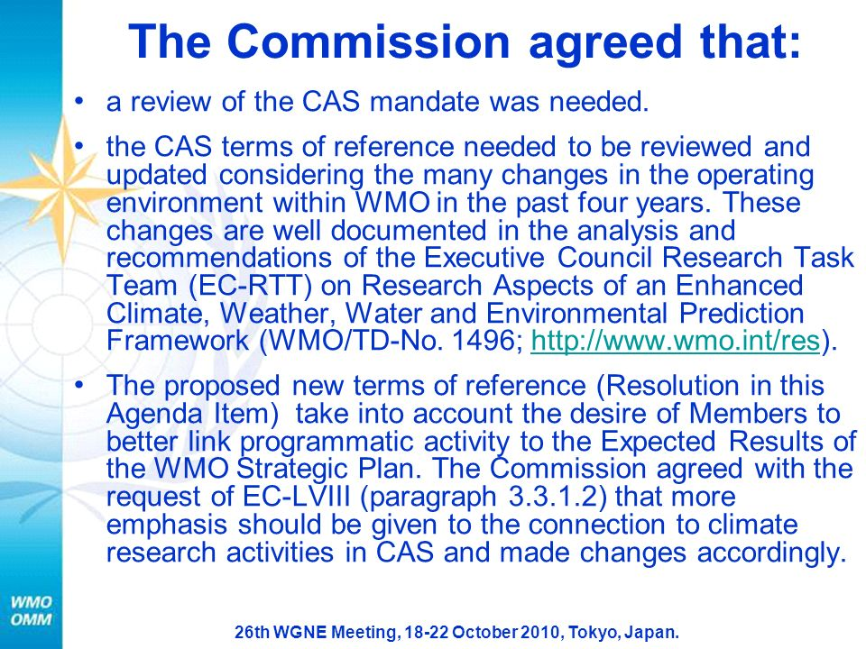 26th WGNE Meeting, 18-22 October 2010, Tokyo, Japan. The Commission agreed that: a review of the CAS mandate was needed. the CAS terms of reference ne