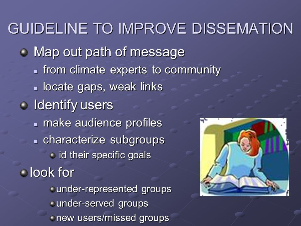 GUIDELINE TO IMPROVE DISSEMATION Map out path of message Map out path of message from climate experts to community from climate experts to community l