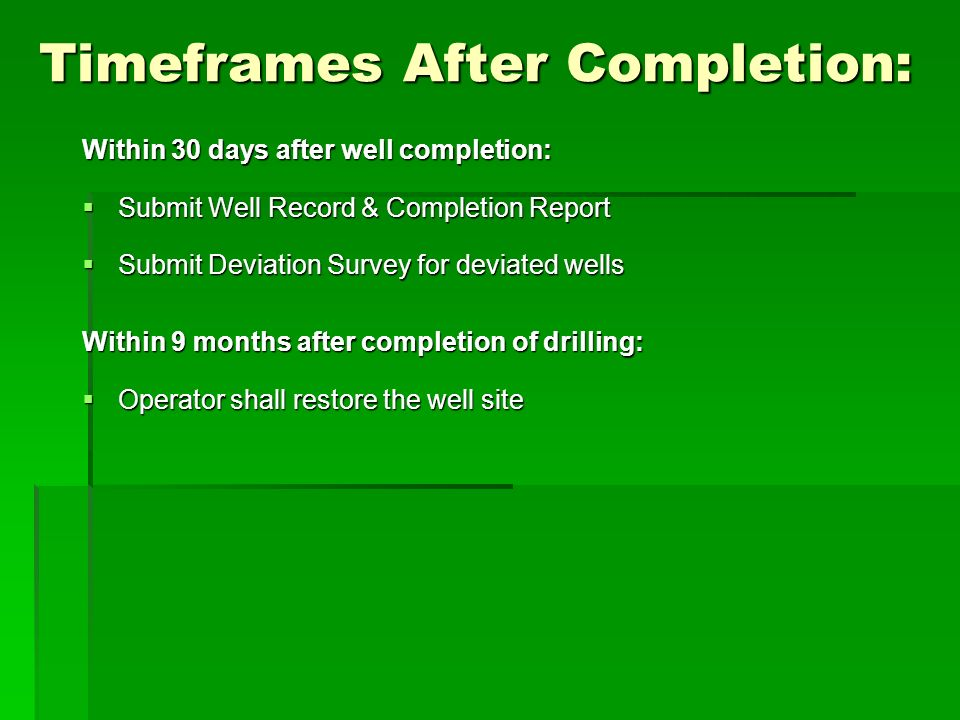 Timeframes After Completion: Within 30 days after well completion: Submit Well Record & Completion Report Submit Well Record & Completion Report Submi