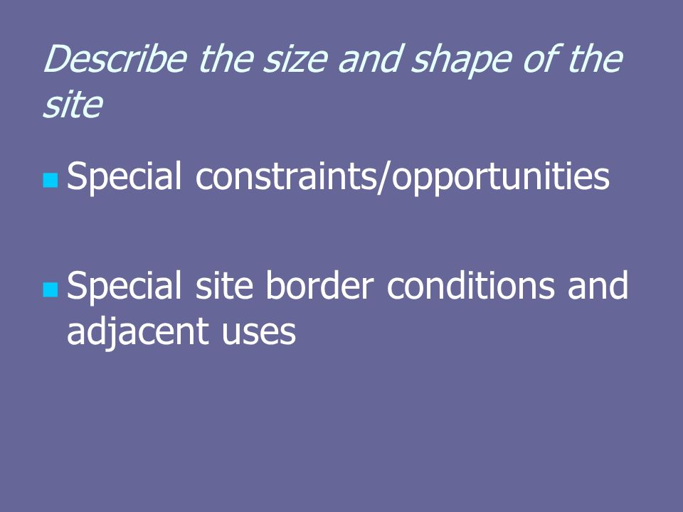 Describe the size and shape of the site Special constraints/opportunities Special site border conditions and adjacent uses