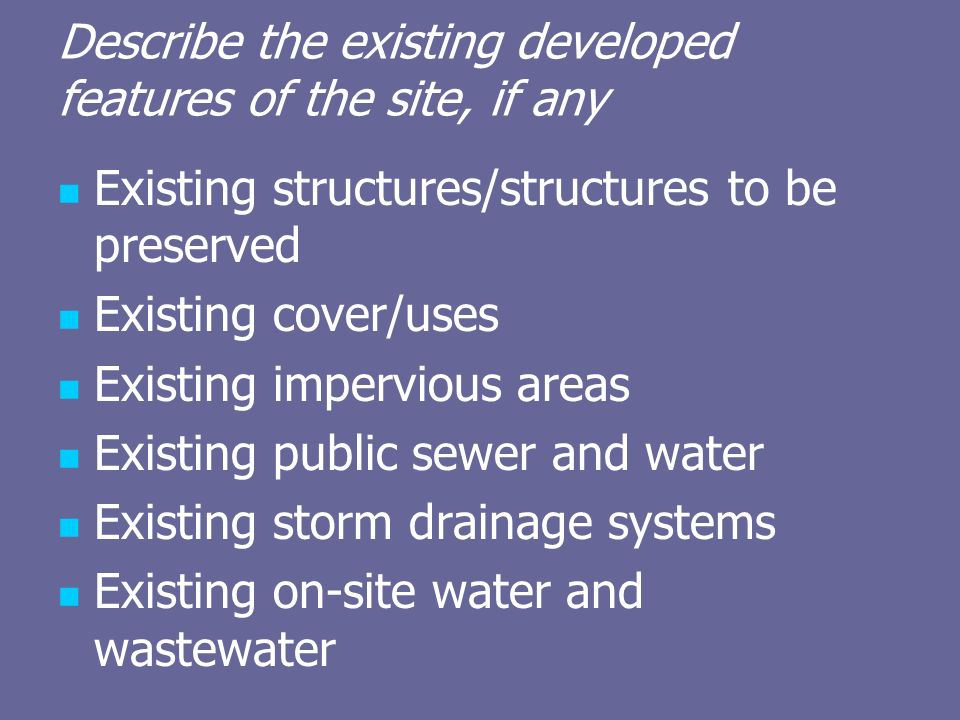 Describe the existing developed features of the site, if any Existing structures/structures to be preserved Existing cover/uses Existing impervious ar