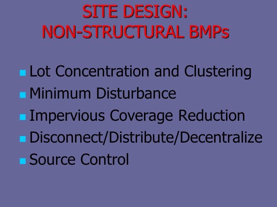 SITE DESIGN: NON-STRUCTURAL BMPs Lot Concentration and Clustering Minimum Disturbance Impervious Coverage Reduction Disconnect/Distribute/Decentralize Source Control