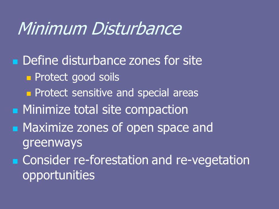 Minimum Disturbance Define disturbance zones for site Protect good soils Protect sensitive and special areas Minimize total site compaction Maximize z