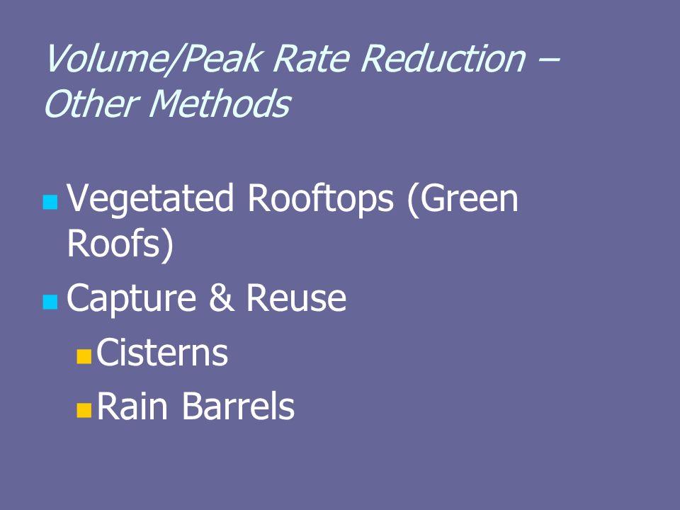 Volume/Peak Rate Reduction – Other Methods Vegetated Rooftops (Green Roofs) Capture & Reuse Cisterns Rain Barrels