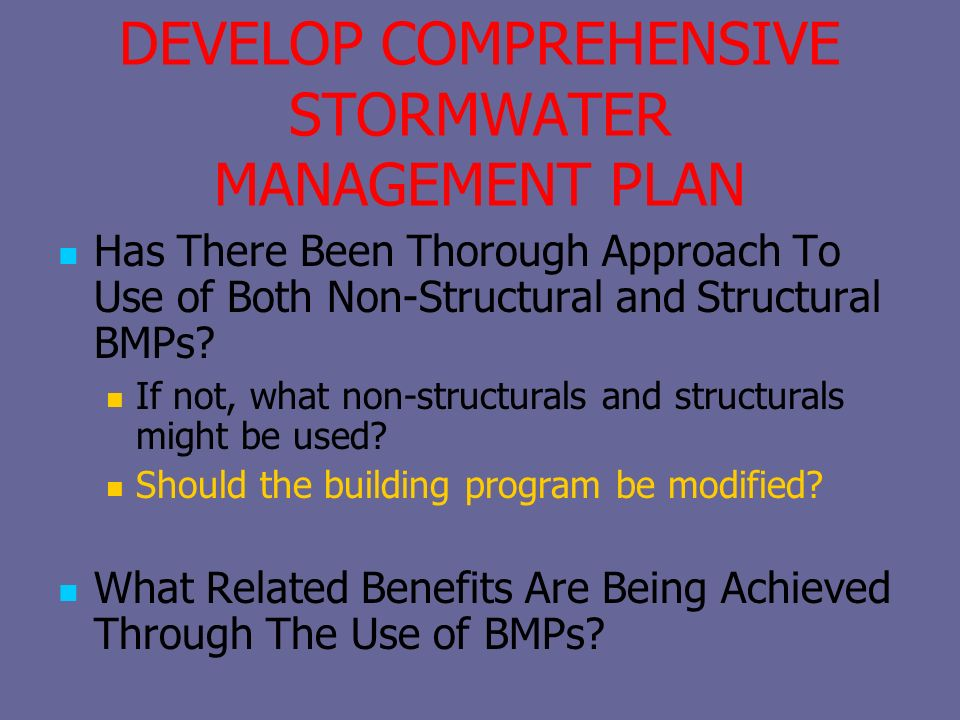 DEVELOP COMPREHENSIVE STORMWATER MANAGEMENT PLAN Has There Been Thorough Approach To Use of Both Non-Structural and Structural BMPs? If not, what non-