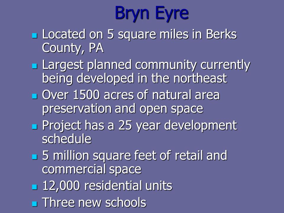 Bryn Eyre Located on 5 square miles in Berks County, PA Located on 5 square miles in Berks County, PA Largest planned community currently being develo