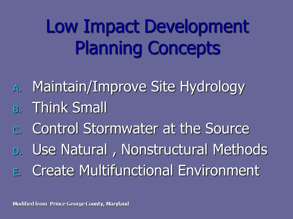 Low Impact Development Planning Concepts A. Maintain/Improve Site Hydrology B.