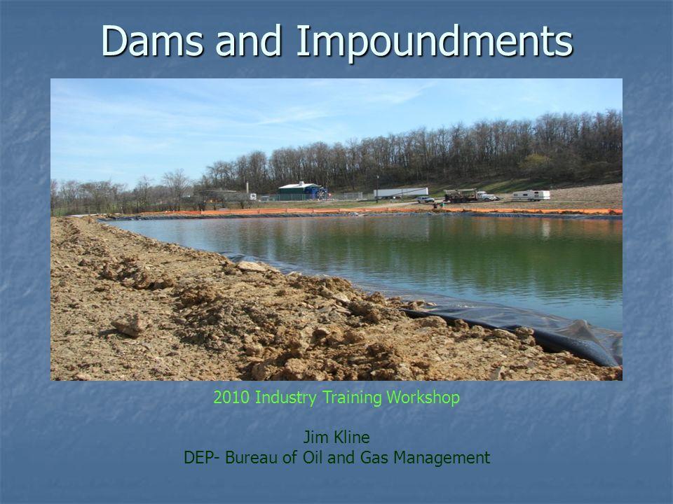 Dams and Impoundments 2010 Industry Training Workshop Jim Kline DEP- Bureau of Oil and Gas Management