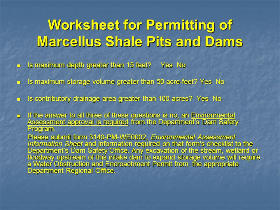 Worksheet for Permitting of Marcellus Shale Pits and Dams Is maximum depth greater than 15 feet? Yes No Is maximum depth greater than 15 feet? Yes No