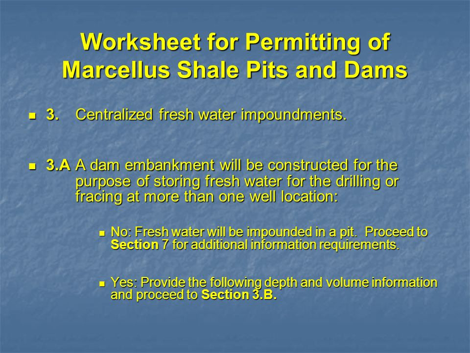 Worksheet for Permitting of Marcellus Shale Pits and Dams 3.Centralized fresh water impoundments. 3.Centralized fresh water impoundments. 3.AA dam emb
