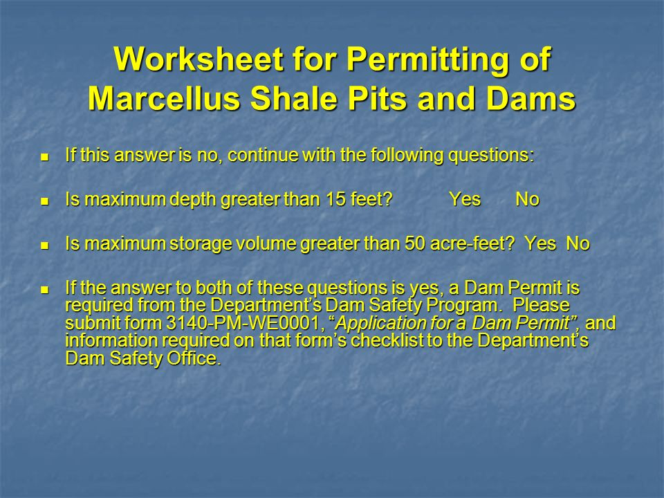 Worksheet for Permitting of Marcellus Shale Pits and Dams If this answer is no, continue with the following questions: If this answer is no, continue
