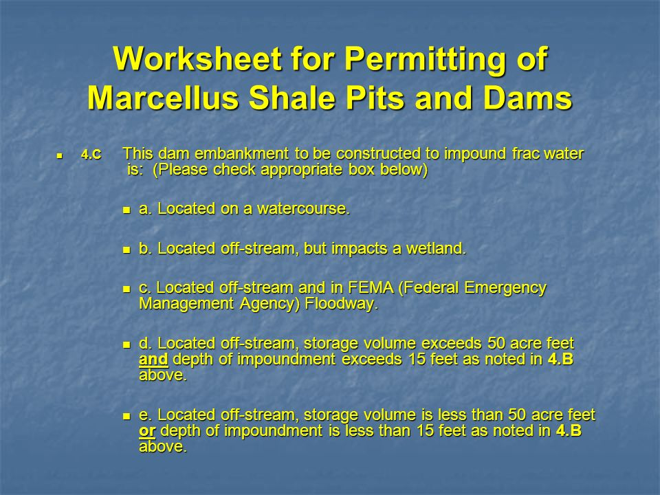 Worksheet for Permitting of Marcellus Shale Pits and Dams 4.C This dam embankment to be constructed to impound frac water is: (Please check appropriat