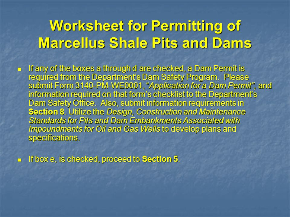 Worksheet for Permitting of Marcellus Shale Pits and Dams If any of the boxes a through d are checked, a Dam Permit is required from the Departments D