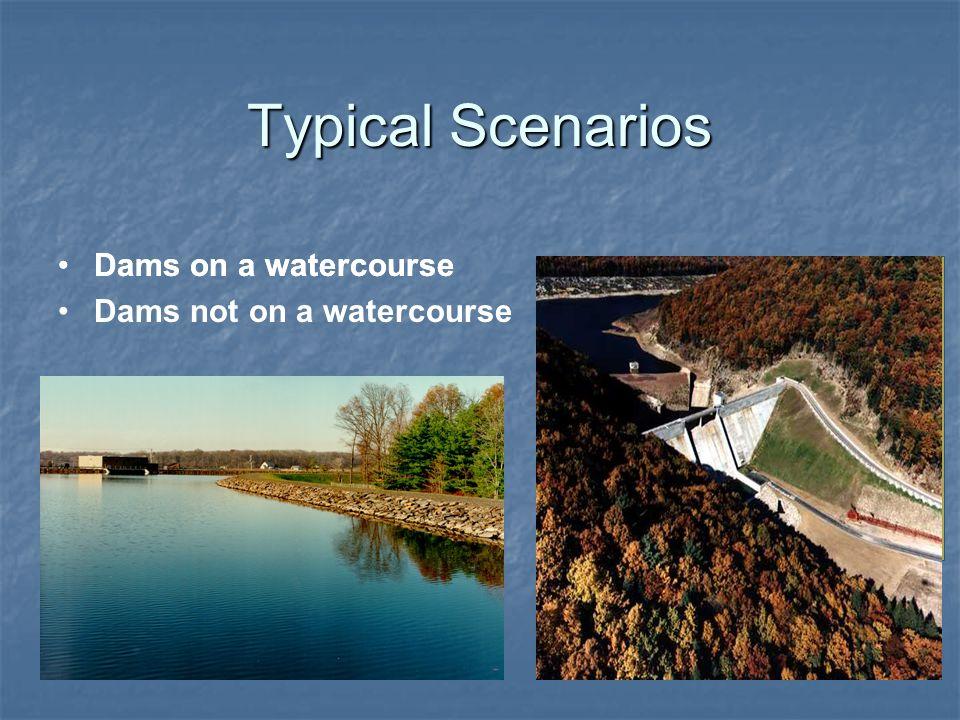 Typical Scenarios Dams on a watercourse Dams not on a watercourse Dams on a watercourse